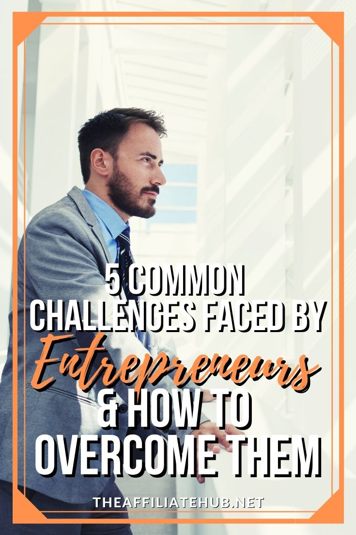 4 - 5 Common Challenges Faced by Entrepreneurs and How To Overcome Them
